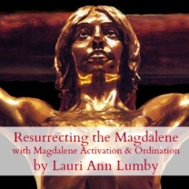 Resurrecting-the-Magdalene-with-Magdalene-Activation-and-Ordination-by-Lauri-Ann-Lumby-Mystery-School-of-the-Goddess